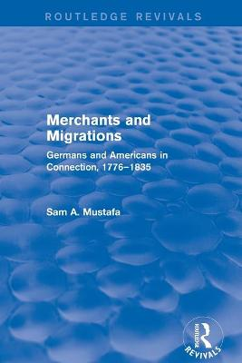 Merchants and Migrations: Germans and Americans in Connection, 1776-1835 book