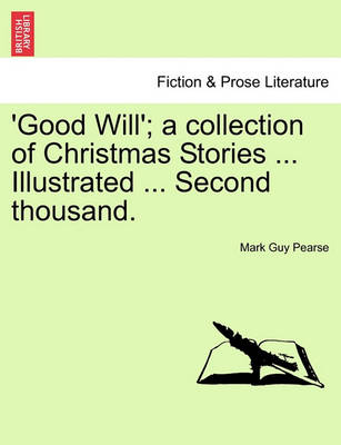 Good Will'; A Collection of Christmas Stories ... Illustrated ... Second Thousand. by Mark Guy Pearse