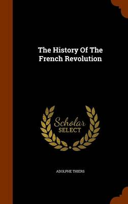 The History of the French Revolution by Adolphe Thiers