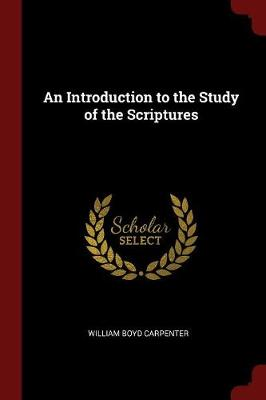 An Introduction to the Study of the Scriptures by William Boyd Carpenter