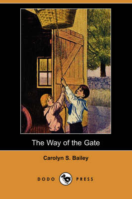 Way of the Gate (Dodo Press) by Carolyn S Bailey