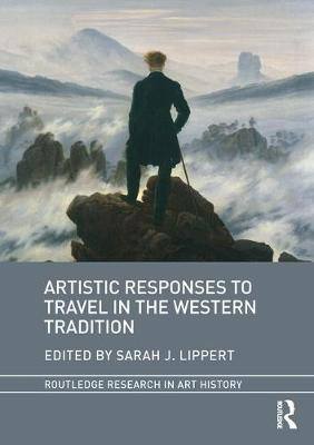 Artistic Responses to Travel in the Western Tradition by Sarah J. Lippert