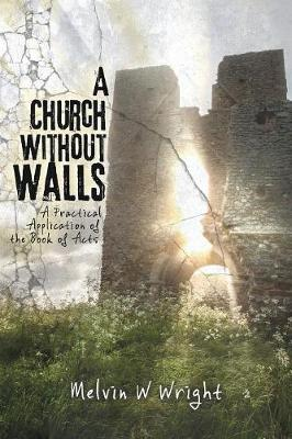 A Church Without Walls by Melvin W Wright