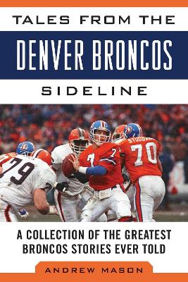 Tales from the Denver Broncos Sideline by Andrew Mason