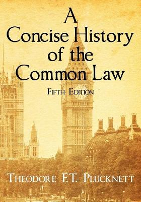 A Concise History of the Common Law. Fifth Edition. by Theodore F. T. Plucknett