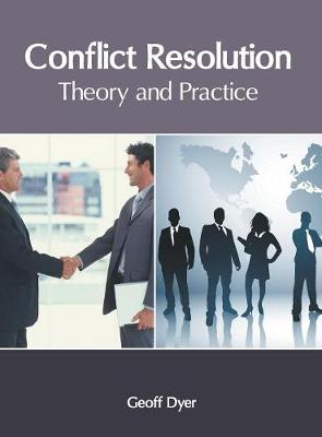 Conflict Resolution: Theory and Practice by Geoff Dyer