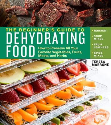 The Beginner's Guide to Dehydrating Food, 2nd Edition by Teresa Marrone
