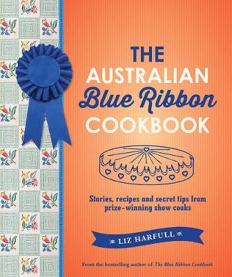 The Australian Blue Ribbon Cookbook: Stories, Recipes and Secret Tips from Prize-Winning Show Cooks book