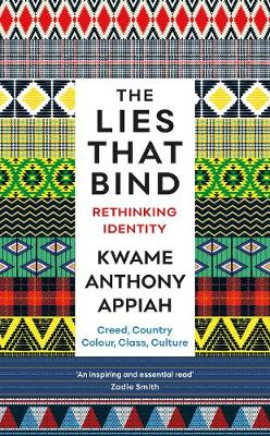 The The Lies That Bind: Rethinking Identity by Kwame Anthony Appiah