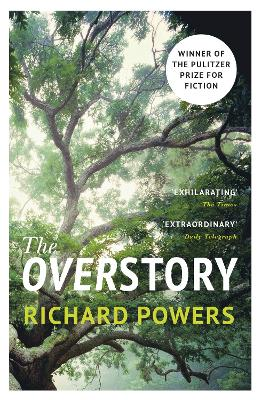The The Overstory: Winner of the 2019 Pulitzer Prize for Fiction by Richard Powers
