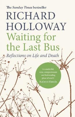 Waiting for the Last Bus: Reflections on Life and Death by Richard Holloway