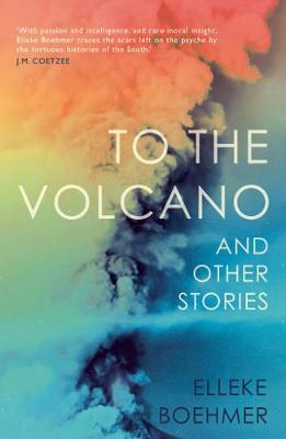 To the Volcano, and other stories by Elleke Boehmer