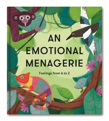 An Emotional Menagerie: Feelings from A-Z by The School of Life