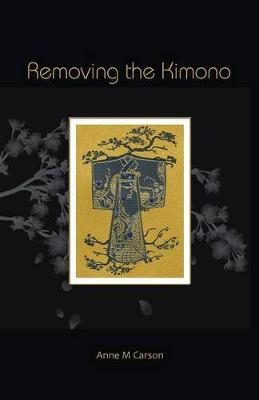 Removing the Kimono by Anne M. Carson