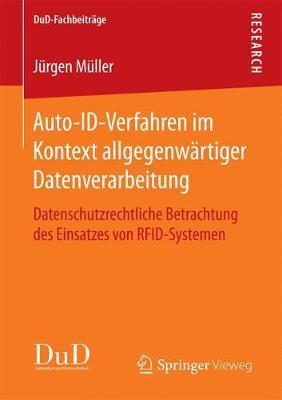 Auto-Id-Verfahren Im Kontext Allgegenwartiger Datenverarbeitung: Datenschutzrechtliche Betrachtung Des Einsatzes Von Rfid-Systemen by Jurgen Muller