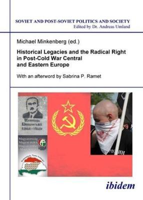 Historical Legacies and the Radical Right in Post-Cold War Central and Eastern Europe by Michael Minkenberg