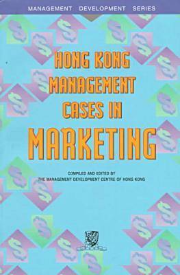 Hong Kong Management Cases in Marketing by Management Development Council