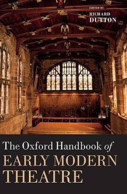 Oxford Handbook of Early Modern Theatre by Richard Dutton
