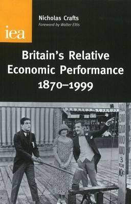 Britain's Relative Economic Performance, 1870-1999 by Nicholas Crafts