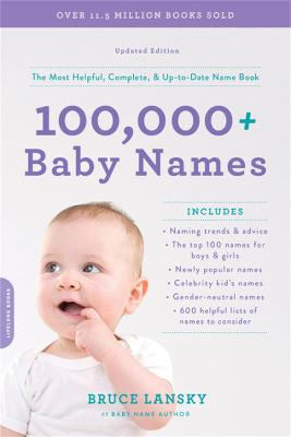 100,000 + Baby Names (Revised): The most helpful, complete, & up-to-date name book by Bruce Lansky