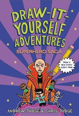 Draw-It-Yourself Adventures: Superhero Saga by Chris Judge