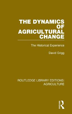 The Dynamics of Agricultural Change: The Historical Experience by David Grigg