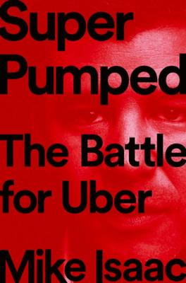 Super Pumped: The Battle for Uber by Mike Isaac