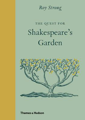 The Quest for Shakespeare's Garden by Roy Strong