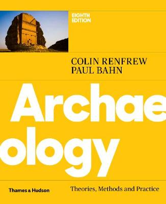 Archaeology: Theories, Methods and Practice by Colin Renfrew