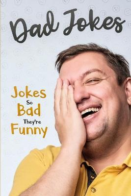 Dad Jokes: Jokes So Bad, They Are Funny by George Smith