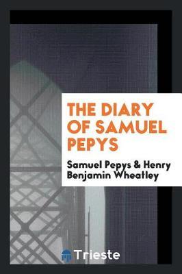 The Diary of Samuel Pepys by Samuel Pepys