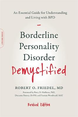 Borderline Personality Disorder Demystified, Revised Edition by Dr Robert O. Friedel, MD