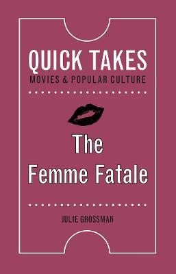 The Femme Fatale by Julie Grossman