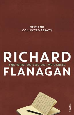 And What Do You Do, Mr Gable? by Richard Flanagan