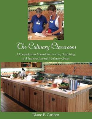 The Culinary Classroom by Diane E Carlson