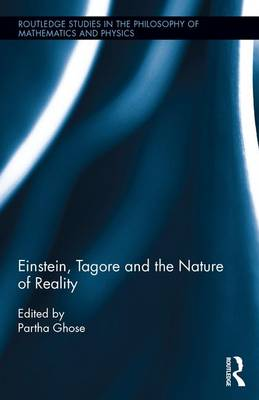 Einstein, Tagore and the Nature of Reality by Partha Ghose