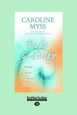 Defy Gravity by Caroline Myss