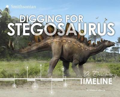 Digging for Stegosaurus: A Discovery Timeline by ,Jr.,,Thomas,R. Holtz
