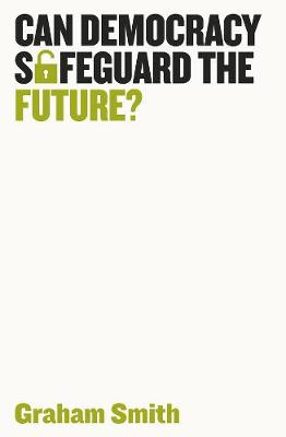 Can Democracy Safeguard the Future? by Graham Smith