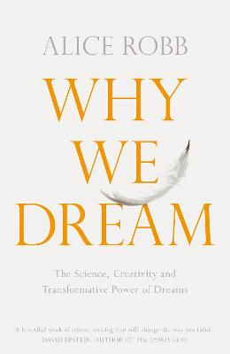 Why We Dream: The Science, Creativity and Transformative Power of Dreams book