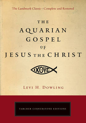 Aquarian Gospel of Jesus the Christ by Levi H. Dowling