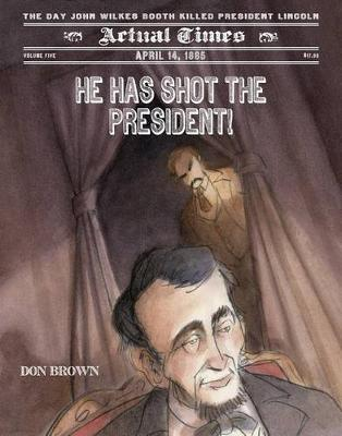 He Has Shot the President! by Don Brown