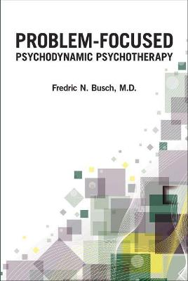 Problem-Focused Psychodynamic Psychotherapy by Fredric N. Busch