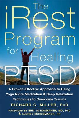 iRest Program For Healing PTSD by Richard C. Miller