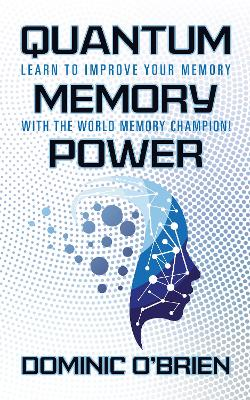 Quantum Memory Power: Learn to Improve Your Memory With the World Memory Champion! by Dominic O'Brien