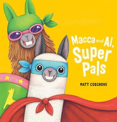 MACCA AND AL SUPER PALS by Matt Cosgrove