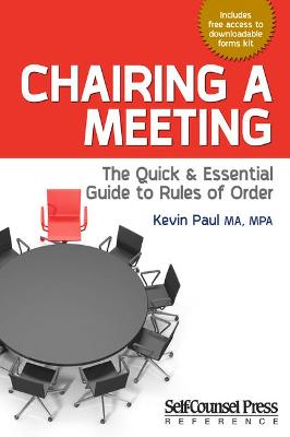 Chairing a Meeting: The Quick and Essential Guide to Rules of Order by Kevin Paul