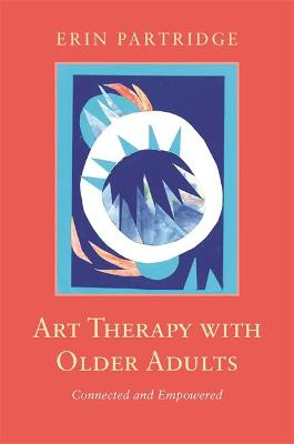 Art Therapy with Older Adults: Connected and Empowered book