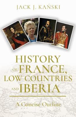 History of France, Low Countries and Iberia by Jack J. Kanski