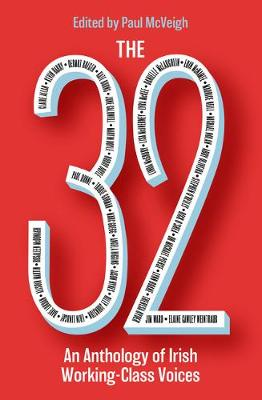 The 32: An Anthology of Irish Working-Class Voices by Paul McVeigh